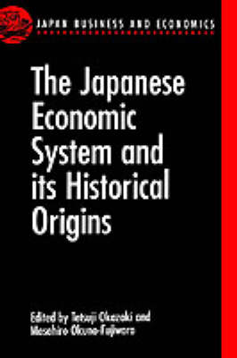 The Japanese Economic System and its Historical Origins by Masahiro Okuno-Fujiwara