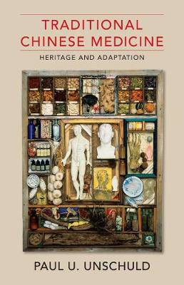 Traditional Chinese Medicine: Heritage and Adaptation by Paul U. Unschuld