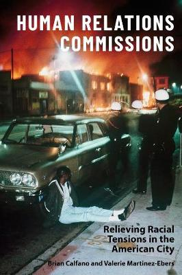 Human Relations Commissions: Relieving Racial Tensions in the American City by Prof Valerie Martinez-Ebers