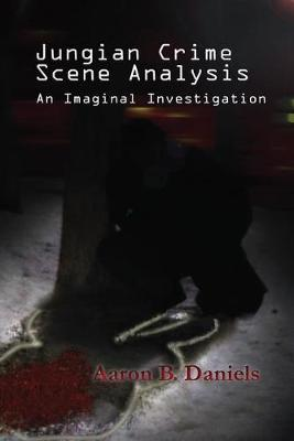 Jungian Crime Scene Analysis by Aaron B. Daniels