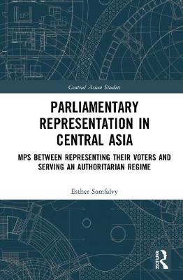 Parliamentary Representation in Central Asia: MPs Between Representing Their Voters and Serving an Authoritarian Regime book