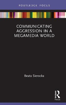 Communicating Aggression in a Megamedia World book