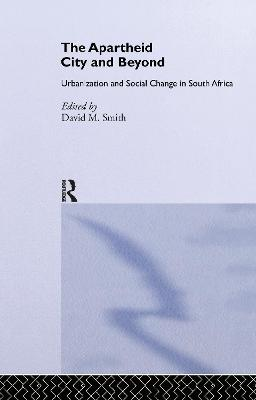 Apartheid City and Beyond by David M. Smith