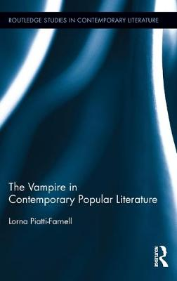 The Vampire in Contemporary Popular Literature by Lorna Piatti-Farnell