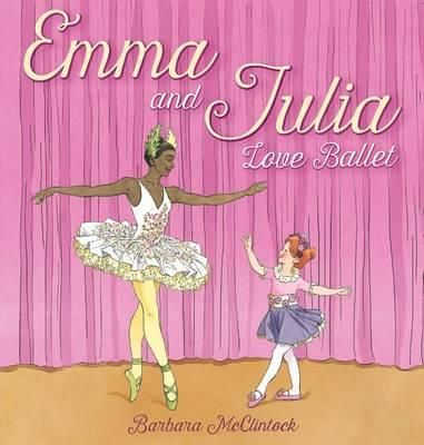 Emma and Julia Love Ballet by Barbara McClintock
