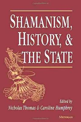 Shamanism, History and the State by Nicholas Thomas