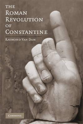 The Roman Revolution of Constantine by Raymond van Dam