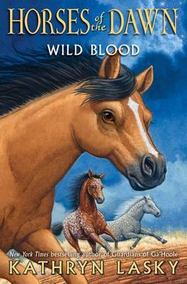 Wild Blood (Horses of the Dawn #3) by Kathryn Lasky