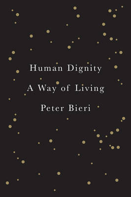 Human Dignity - a Way of Living by Peter Bieri