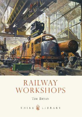 Railway Workshops by Tim Bryan