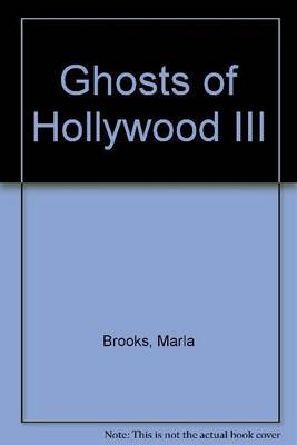 Ghosts of Hollywood III by Marla Brooks