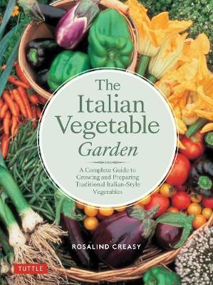 The Italian Vegetable Garden: A Complete Guide to Growing and Preparing Traditional Italian-Style Vegetables by Rosalind Creasy