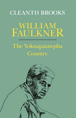 William Faulkner: The Yoknapatawpha Country by Cleanth Brooks