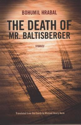 The Death of Mr. Baltisberger by Bohumil Hrabal