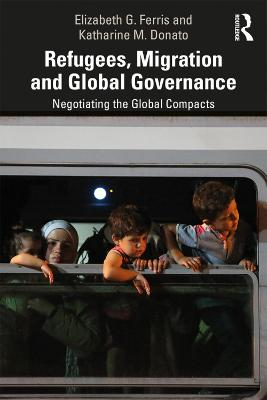 Refugees, Migration and Global Governance: Negotiating the Global Compacts book