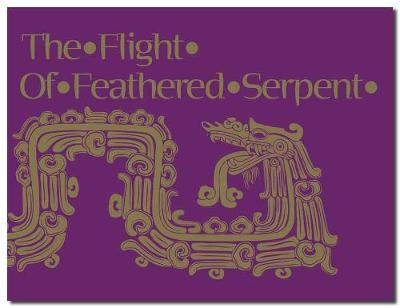 The Flight of the Feathered Serpent by Peter Balin