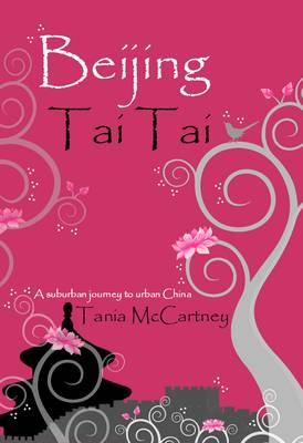 Beijing Tai Tai: A Suburban Journey to Urban China by Tania McCartney