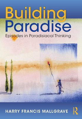 Building Paradise: Episodes in Paradisiacal Thinking book