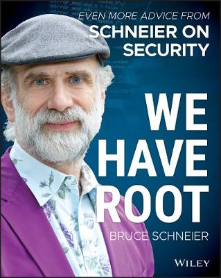We Have Root: Even More Advice from Schneier on Security by Bruce Schneier