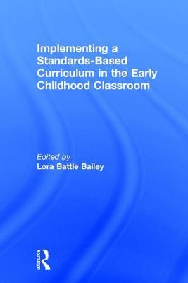 Implementing a Standards-Based Curriculum in the Early Childhood Classroom by Lora Battle Bailey