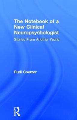The Notebook of a New Clinical Neuropsychologist by Rudi Coetzer