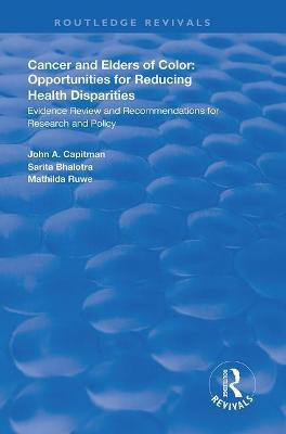 Cancer and Elders of Color: Opportunities for Reducing Health Disparities: Evidence Review and Recommendations for Research and Policy by John A. Capitman