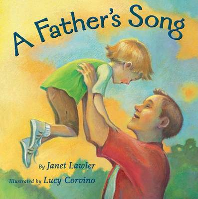 A Father's Song by Janet Lawler