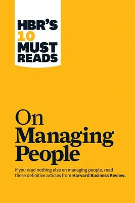 "HBR's 10 Must Reads on Managing People (with featured article ""Leadership That Gets Results,"" by Daniel Goleman) by Daniel Goleman"