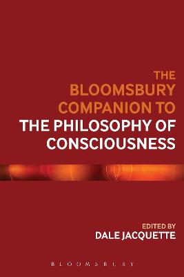 Bloomsbury Companion to the Philosophy of Consciousness by Dale Jacquette