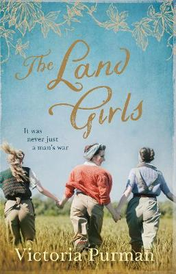 The Land Girls by Victoria Purman
