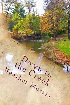 Down to the Creek by Heather Morris