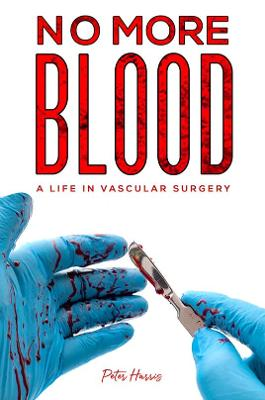 No More Blood: A Life in Vascular Surgery by Peter Harris
