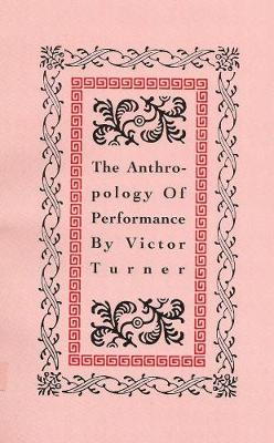 Anthropology of Performance by Victor Turner