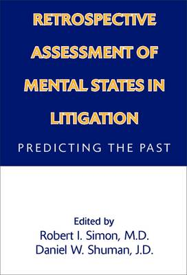 Retrospective Assessment of Mental States in Litigation by Robert I. Simon