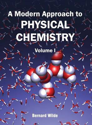 Modern Approach to Physical Chemistry: Volume I by Bernard Wilde