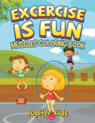 Excercise Is Fun: Muscles Coloring Book by Jupiter Kids
