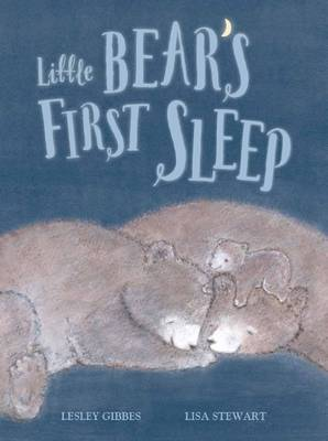 Little Bear's First Sleep by Lesley Gibbes