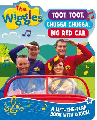The Wiggles Lift-the-Flap Books with Lyrics: Toot, Toot, Chugga Chugga, Big Red Car by The Wiggles