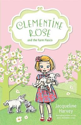 Clementine Rose and the Farm Fiasco 4 by Jacqueline Harvey