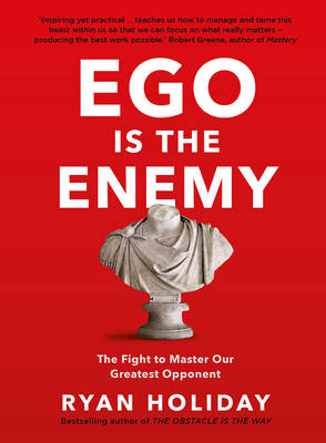 Ego is the Enemy by Ryan Holiday