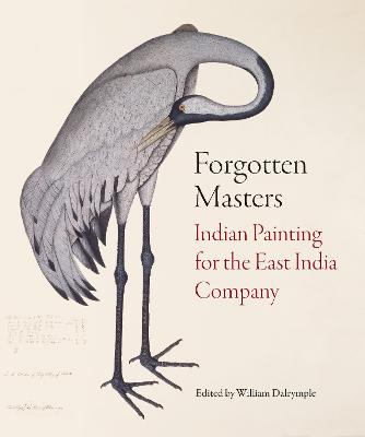 Forgotten Masters: Indian Painting for the East India Company by William Dalrymple