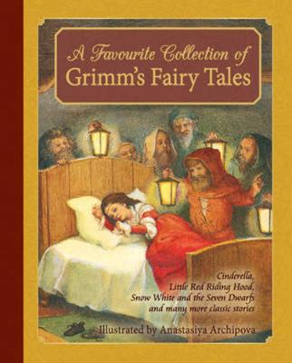 A Favourite Collection of Grimm's Fairy Tales: Cinderella, Little Red Riding Hood, Snow White and the Seven Dwarfs and many more classic stories by Jacob Grimm