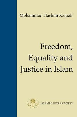 Freedom, Equality and Justice in Islam by Mohammad Hashim Kamali