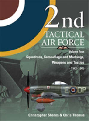 2nd Tactical Airforce  v. 4 by Christopher F. Shores