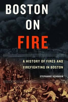 Boston on Fire by Stephanie Schorow