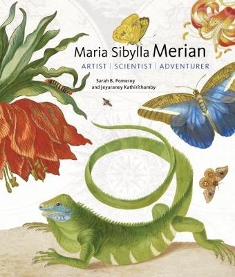 Maria Sibylla Merian - Artist, Scientist, Adventurer by Sarah B. Pomeroy