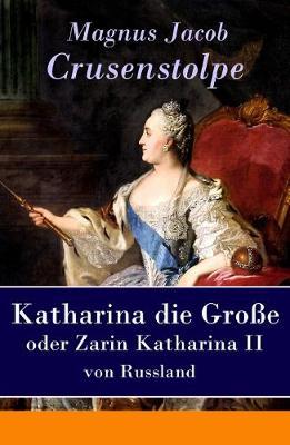 Katharina die Gro e - oder Zarin Katharina II von Russland by Magnus Jacob Crusenstolpe