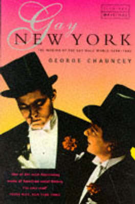 Gay New York: Gender, Urban Culture and the Making of the Gay Male World, 1890-1940 by George Chauncey