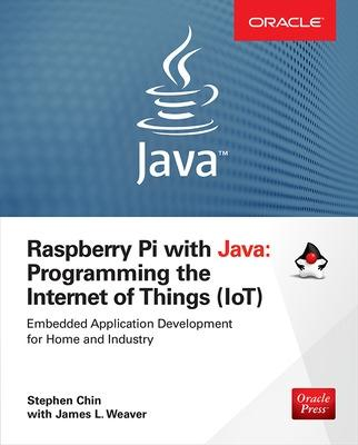 Raspberry Pi with Java: Programming the Internet of Things (IoT) (Oracle Press) by Stephen Chin