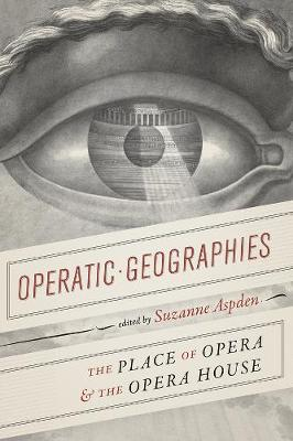 Operatic Geographies: The Place of Opera and the Opera House book